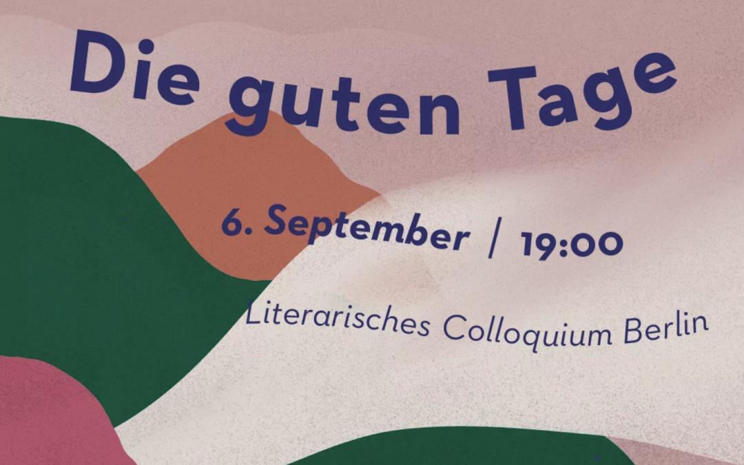Moderation bei der Lesung der Lyrikerin Anja Golob im Rahmen der Veranstaltung Die guten Tage – Literatur und Musik aus dem Südosten Europas am Literarischen Colloquium Berlin